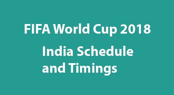 FIFA World Cup 2018 India Schedule and Timings (IST)