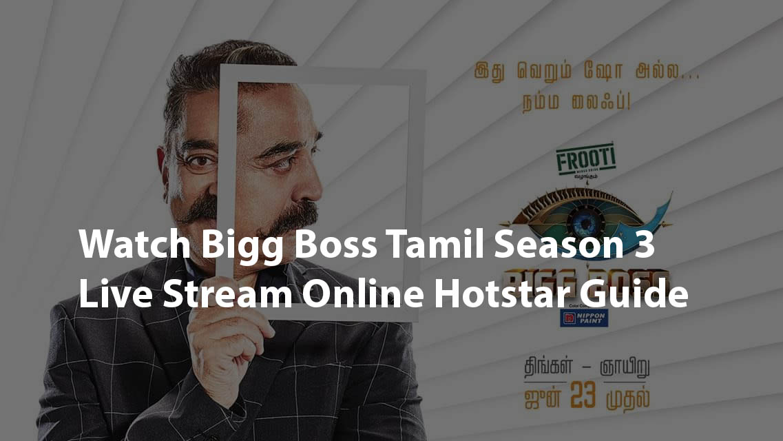 How To Watch Bigg Boss Tamil Season 3 Online Live Streaming